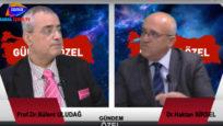 Gündem Özel Prof.Dr.Mehmet Bülent Uludağ ve Dr.Haktan Birsel