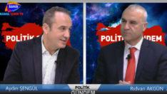 Politik Gündem Rıdvan Akgün'ün konuğu 24. Dönem Ak Parti Milletvekili Aydın Şengül
